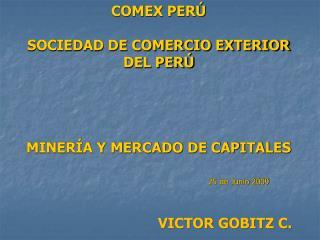 COMEX PER   SOCIEDAD DE COMERCIO EXTERIOR DEL PER      MINER A Y MERCADO DE CAPITALES