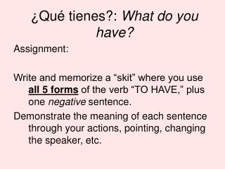 ¿Qué tienes?:  What do you have?