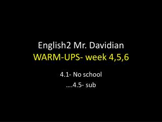 English2 Mr. Davidian WARM-UPS- week 4,5,6