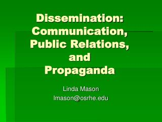 Dissemination: Communication,  Public Relations,  and Propaganda