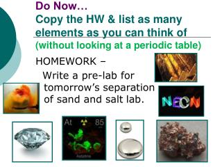 HOMEWORK –    Write a pre-lab for tomorrow's separation of sand and salt lab.