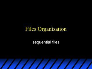 Files Organisation