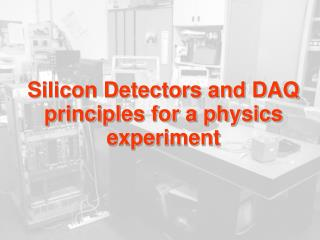 Silicon Detectors and DAQ principles for a physics experiment