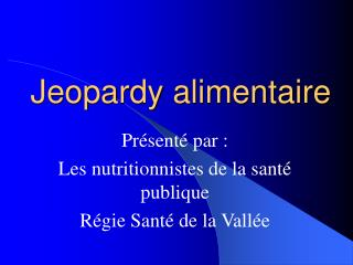 Jeopardy alimentaire