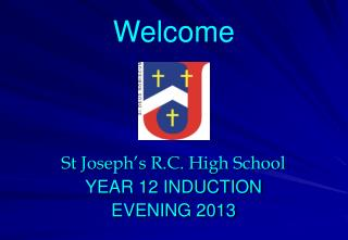 St Joseph's R.C. High School YEAR 12 INDUCTION EVENING 2013
