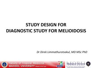 STUDY DESIGN FOR  DIAGNOSTIC STUDY FOR MELIOIDOSIS