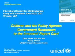David Parker,  MPA, MPH, PhD Deputy Director UNICEF Innocenti Research Centre