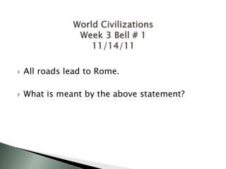 World Civilizations  Week 3  Bell  # 1 11/14/11