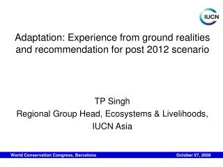 Adaptation: Experience from ground realities and recommendation for post 2012 scenario