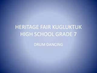HERITAGE FAIR KUGLUKTUK HIGH SCHOOL GRADE 7