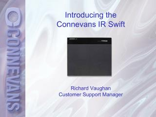 Introducing the Connevans IR Swift Richard Vaughan Customer Support Manager