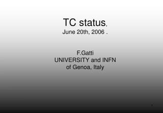 TC status ,  June 20th, 2006 . F.Gatti UNIVERSITY and INFN of Genoa, Italy