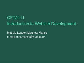 CFT2111 Introduction to Website Development Module Leader: Matthew Mantle