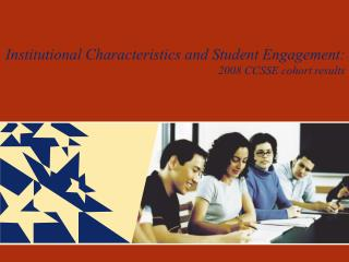 Institutional Characteristics and Student Engagement: 2008 CCSSE cohort results