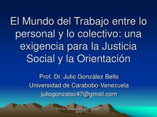 Prof. Dr. Julio González Bello Universidad de Carabobo-Venezuela juliogonzalez47@gmail