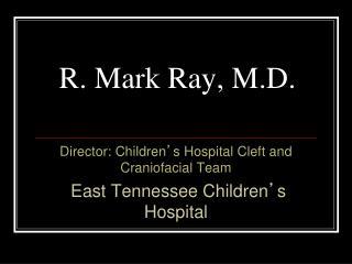 R. Mark Ray, M.D.