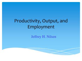 Productivity, Output, and Employment