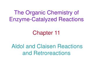 The Organic Chemistry of Enzyme-Catalyzed Reactions   Chapter 11   Aldol and Claisen Reactions and Retroreactions
