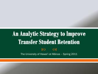 An Analytic Strategy to Improve Transfer Student Retention