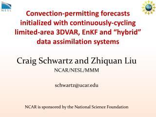 Craig Schwartz and Zhiquan Liu NCAR/NESL/MMM schwartz@ucar