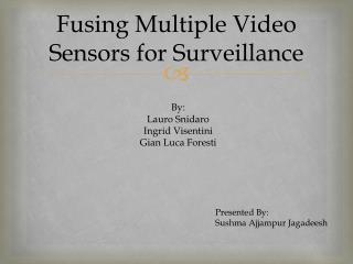 Fusing Multiple Video Sensors for Surveillance