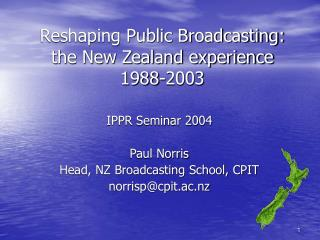 Reshaping Public Broadcasting: the New Zealand experience 1988-2003