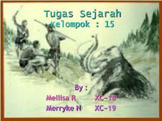 Tugas Sejarah Kelompok : 15