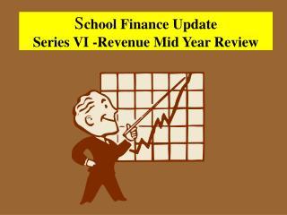 S chool Finance Update Series VI -Revenue Mid Year Review