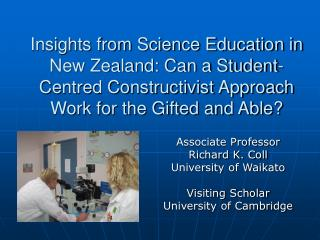 Associate Professor Richard K. Coll University of Waikato Visiting Scholar University of Cambridge