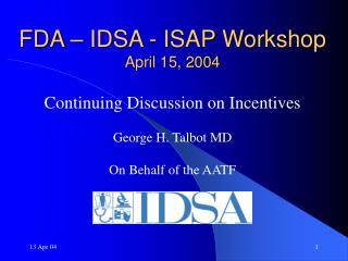 FDA   IDSA - ISAP Workshop April 15, 2004