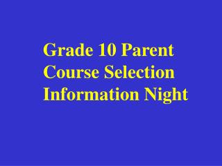 Grade 10 Parent Course Selection Information Night