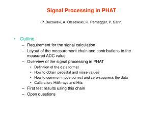 Signal Processing in PHAT (P. Decowski, A. Olszewski, H. Pernegger, P. Sarin)