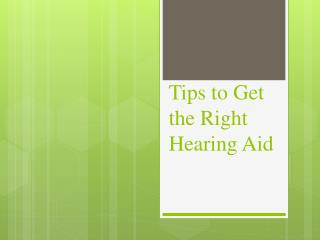 Tips to Get the Right Hearing Aid