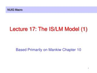 Lecture 17: The IS/LM Model (1)
