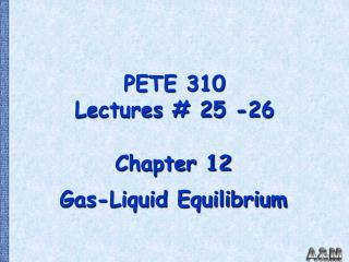 PETE 310 Lectures # 25 -26
