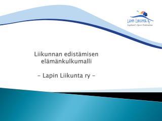 Liikunnan edistämisen elämänkulkumalli - Lapin Liikunta ry -