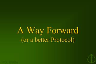 A Way Forward (or a better Protocol)