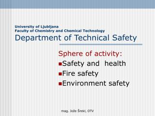 Sphere of activity: Safety and  health Fire safety  Environment safety