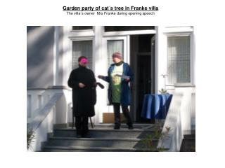Garden party of cat´s  t ree in Franke villa The villa´s owner  Mrs Franke during opening speech