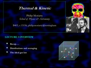 Thermal & Kinetic  Philip Moriarty School of Physics & Astronomy