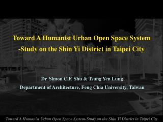 Toward A Humanist Urban Open Space System -Study on the Shin Yi District in Taipei City