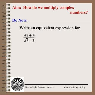 Aim:  How do we multiply complex 							     numbers?