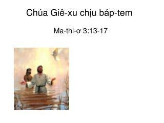 Chúa Giê-xu chịu báp-tem