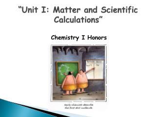 """Unit I: Matter and Scientific   Calculations"""