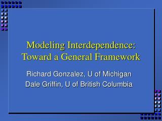 Modeling Interdependence:   Toward a General Framework