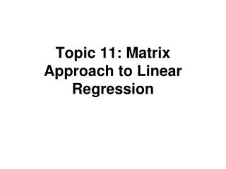 Topic 11: Matrix Approach to Linear Regression