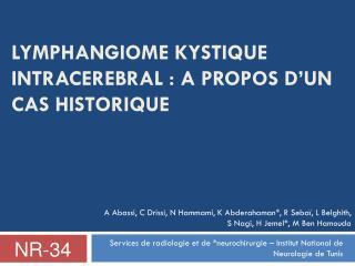 LYMPHANGIOME KYSTIQUE INTRACEREBRAL�: A PROPOS D�UN CAS HISTORIQUE