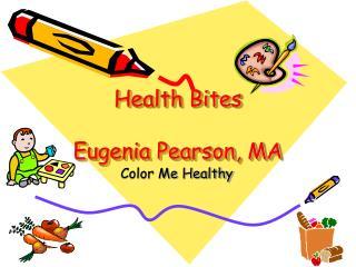 Health Bites Eugenia Pearson, MA