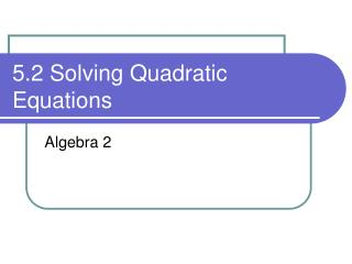 5.2 Solving Quadratic Equations