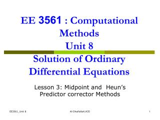 EE  3561  : Computational Methods Unit 8 Solution of Ordinary Differential Equations